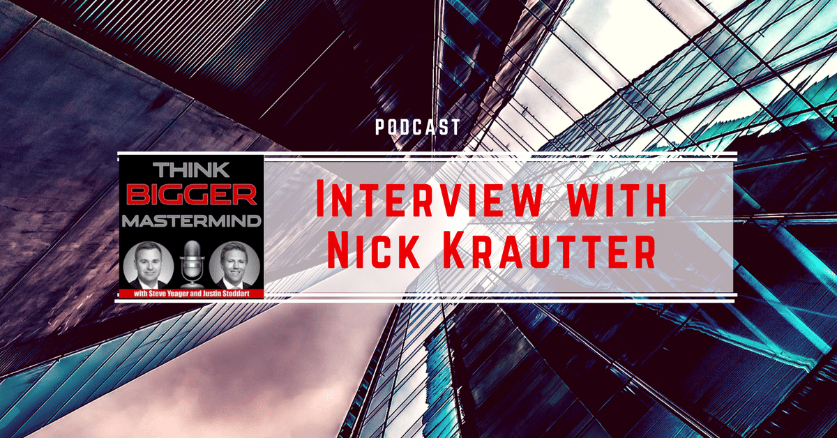 Interview with Nick Krautter on the Think Bigger Mastermind Podcast